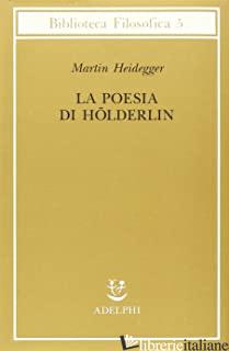 POESIA DI HOLDERLIN (LA) - HEIDEGGER MARTIN; HERRMANN F. W. VON (CUR.); AMOROSO L. (CUR.)