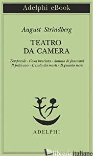 TEATRO DA CAMERA. TEMPORALE-CASA BRUCIATA-SONATA DI FANTASMI-IL PELLICANO-L'ISOL - STRINDBERG AUGUST