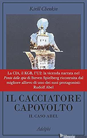CACCIATORE CAPOVOLTO. IL CASO ABEL (IL) - CHENKIN KIRILL
