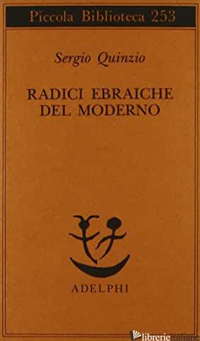 RADICI EBRAICHE DEL MODERNO - QUINZIO SERGIO