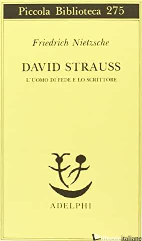 DAVID STRAUSS. L'UOMO DI FEDE E LO SCRITTORE - NIETZSCHE FRIEDRICH