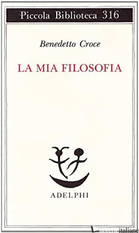 MIA FILOSOFIA (LA) - CROCE BENEDETTO; GALASSO G. (CUR.)