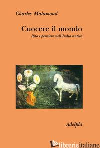 CUOCERE IL MONDO. RITO E PENSIERO NELL'INDIA ANTICA - MALAMOUD CHARLES; COMBA A. (CUR.)