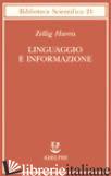 LINGUAGGIO E INFORMAZIONE - HARRIS ZELLIG; TRAUTTEUR G. (CUR.)