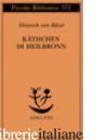 KATHCHEN DI HEILBRONN, OVVERO LA PROVA DEL FUOCO. GRANDE DRAMMA STORICO-CAVALLER - KLEIST HEINRICH VON