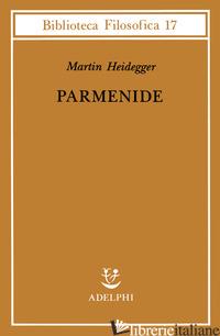 PARMENIDE - HEIDEGGER MARTIN; VOLPI F. (CUR.)