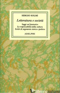 OPERE. VOL. 5: LETTERATURA E SOCIETA' - SOLMI SERGIO; PACCHIANO G. (CUR.)