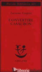 CONVERTIRE CASAUBON - CANFORA LUCIANO