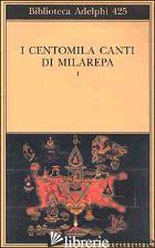 CENTOMILA CANTI DI MILAREPA (I). VOL. 1 - DONATONI R. (CUR.)