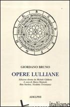 OPERE LULLIANE. TESTO LATINO A FRONTE - BRUNO GIORDANO; MATTEOLI M. (CUR.); STURLESE R. (CUR.); TIRINNANZI N. (CUR.)