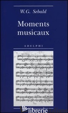MOMENTS MUSICAUX - SEBALD WINFRIED G.