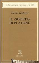 «SOFISTA» DI PLATONE (IL) - HEIDEGGER MARTIN; SCHUSSLER I. (CUR.); CURCIO N. (CUR.)