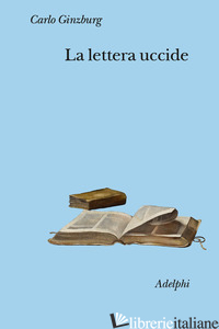 LETTERA UCCIDE (LA) - GINZBURG CARLO