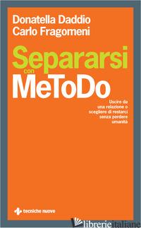 SEPARARSI CON METODO. AFFRONTARE LA SEPARAZIONE CON EFFICACIA E UMANITA' - DADDIO DONATELLA; FRAGOMENI CARLO