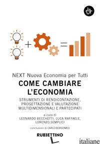 COME CAMBIARE L'ECONOMIA. STRUMENTI DI RENDICONTAZIONE, PROGETTAZIONE E VALUTAZI - BECCHETTI L. (CUR.); RAFFAELE L. (CUR.); SEMPLICI L. (CUR.)