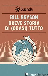 BREVE STORIA DI (QUASI) TUTTO - BRYSON BILL