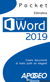 WORD 2019. CREARE DOCUMENTI DI TESTO PULITI ED ELEGANTI - EDIMATICA (CUR.)