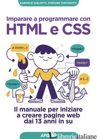 IMPARARE A PROGRAMMARE CON HTML E CSS. IL MANUALE PER INIZIARE A CREARE PAGINE W - GIGLIOTTI GABRIELE; TARTAROTTI STEFANO