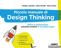 PICCOLO MANUALE DI DESIGN THINKING. IDEARE E IMPLEMENTARE SOLUZIONI CREATIVE IN  - OSANN ISABELL; MAYER LENA; WIELE INGA
