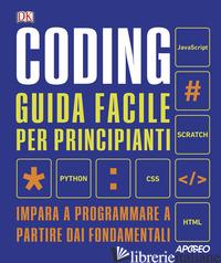 CODING. GUIDA FACILE PER PRINCIPIANTI. IMPARA A PROGRAMMARE A PARTIRE DAI FONDAM -
