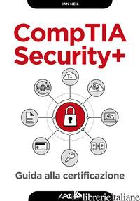 COMPTIA SECURITY+. GUIDA ALLA CERTIFICAZIONE - NEIL IAN