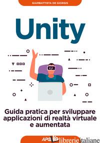 UNITY. GUIDA PRATICA PER SVILUPPARE APPLICAZIONI DI REALTA' VIRTUALE E AUMENTATA - DE GIORGIS GIAMBATTISTA