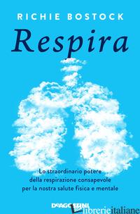 RESPIRA. LO STRAORDINARIO POTERE DELLA RESPIRAZIONE CONSAPEVOLE PER LA NOSTRA SA - BOSTOCK RICHIE