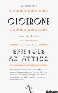 EPISTOLE AD ATTICO. TESTO LATINO A FRONTE. NUOVA EDIZ.. VOL. 1 - CICERONE MARCO TULLIO; DI SPIGNO C. (CUR.)