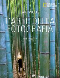 ARTE DELLA FOTOGRAFIA. EDIZ. ILLUSTRATA (L') - WOLFE ART; SHEPPARD ROB