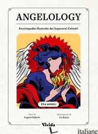 ANGELOLOGY. ENCICLOPEDIA ILLUSTRATA DEI SUPEREROI CELESTI - RABIOLO ANGEMI'