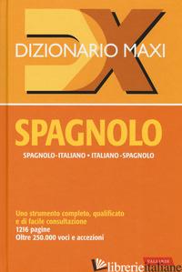 DIZIONARIO MAXI. SPAGNOLO. SPAGNOLO-ITALIANO, ITALIANO SPAGNOLO. NUOVA EDIZ. -