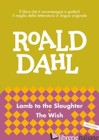 LAMB TO THE SLAUGHTER-THE WISH - DAHL ROALD; CAI M. (CUR.)