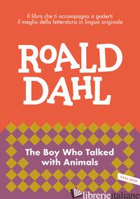 BOY WHO TALKED WITH ANIMALS. IMPARA L'INGLESE CON ROALD DAHL (THE) - DAHL ROALD