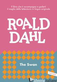 SWAN (THE) - DAHL ROALD; CAI M. (CUR.)