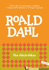 HITCH-HIKER (THE) - DAHL ROALD; CAI M. (CUR.)