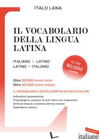 VOCABOLARIO DELLA LINGUA LATINA (IL) - LANA ITALO