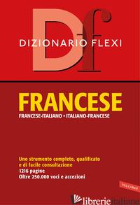 DIZIONARIO FLEXI. FRANCESE-ITALIANO, ITALIANO-FRANCESE - AA.VV.