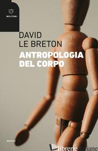 ANTROPOLOGIA DEL CORPO - LE BRETON DAVID