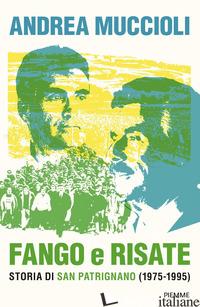 FANGO E RISATE. STORIA DI SAN PATRIGNANO (1975-1995) - MUCCIOLI ANDREA