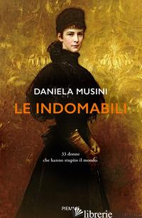 INDOMABILI. 33 DONNE CHE HANNO STUPITO IL MONDO (LE) - MUSINI DANIELA