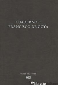 CUADERNO C. FRANCISCO DE GOYA. EDIZ. MULTILINGUE - MATILLA RODRIGUEZ JOSE' MANUEL