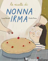 RICETTE DI NONNA IRMA (LE) - BERTELLI LAURA; PINTUS GIULIA
