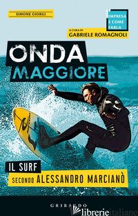 ONDA MAGGIORE. IL SURF SECONDO ALESSANDRO MARCIANO' - GIORGI SIMONE