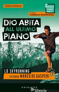 DIO ABITA ALL'ULTIMO PIANO. LO SKYRUNNING SECONDO MARCO DE GASPERI - ORSENIGO ROBERTA