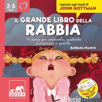 GRANDE LIBRO DELLA RABBIA. 14 STORIE PER CONOSCERLA, ACCETTARLA E IMPARARE A GES - FRANCO BARBARA; BOSIA CHIARA