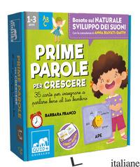PRIME PAROLE PER CRESCERE. 35 CARTE PER INSEGNARE A PARLARE BENE AL TUO BAMBINO. - FRANCO BARBARA