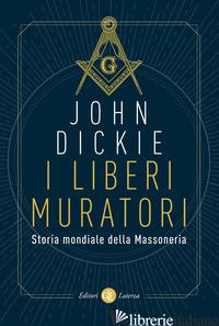 LIBERI MURATORI. STORIA MONDIALE DELLA MASSONERIA (I) - DICKIE JOHN