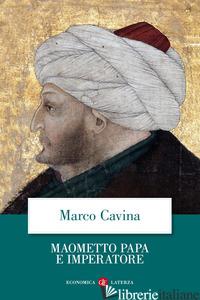 MAOMETTO PAPA E IMPERATORE - CAVINA MARCO