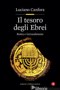 TESORO DEGLI EBREI. ROMA E GERUSALEMME (IL) - CANFORA LUCIANO