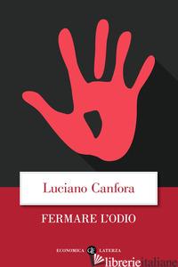 FERMARE L'ODIO - CANFORA LUCIANO